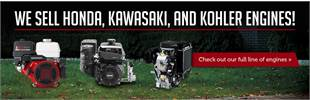 Check out our full line of Honda, Kawasaki, and Kohler engines!