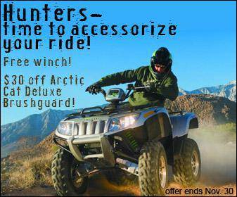 Hunters—time to accessorize your ride! Free winch! $30 off Arctic Cat Deluxe Brushguard! Offer ends November 30.