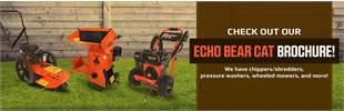 Check out our ECHO Bear Cat brochure for chippers/shredders, pressure washers, wheeled mowers, and more!