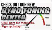 Check out our new Dyno Tuning Center! Click here for more info. Sign up today!