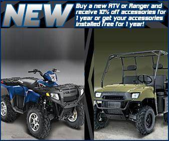 New - Buy a new ATV or Ranger and recieve 10% off accessories for 1 year or get your accessories installed free for 1 year!