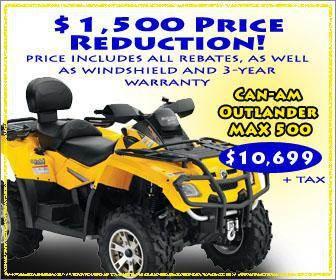$1,500 Price Reduction! Price includes all rebates, as well as windshield and 3-year warranty. Can-Am Outlander Max 500-$10,699 +tax