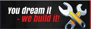 You dream it - we build it! Click here to contact us.