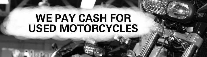 We pay cash for used motorcycles