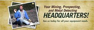 We are your mining, prospecting, and metal detecting headquarters! See us today for all your equipment needs.