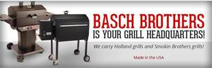 Basch Brothers is your grill headquarters! We carry Holland grills and Smokin Brothers grills!