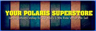We are your Polaris superstore and have been serving Miami Valley for 20 years!