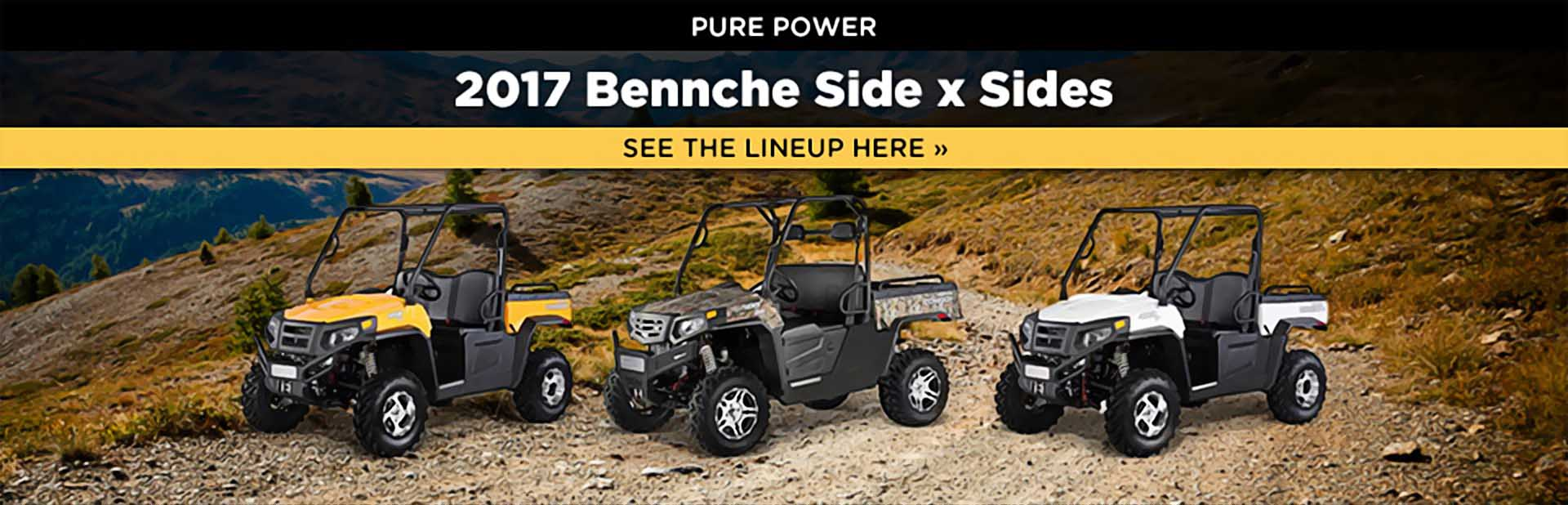 2017 Bennche Side x Sides: Click here to view the models.