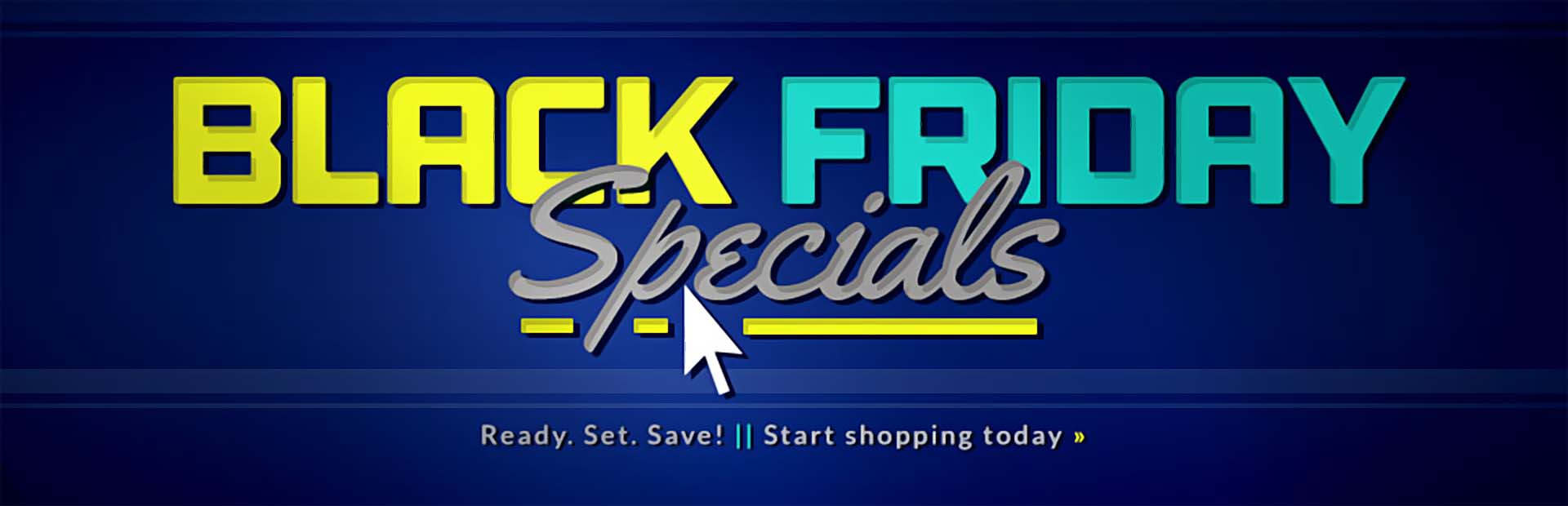Black Friday Specials: Click here to shop online.