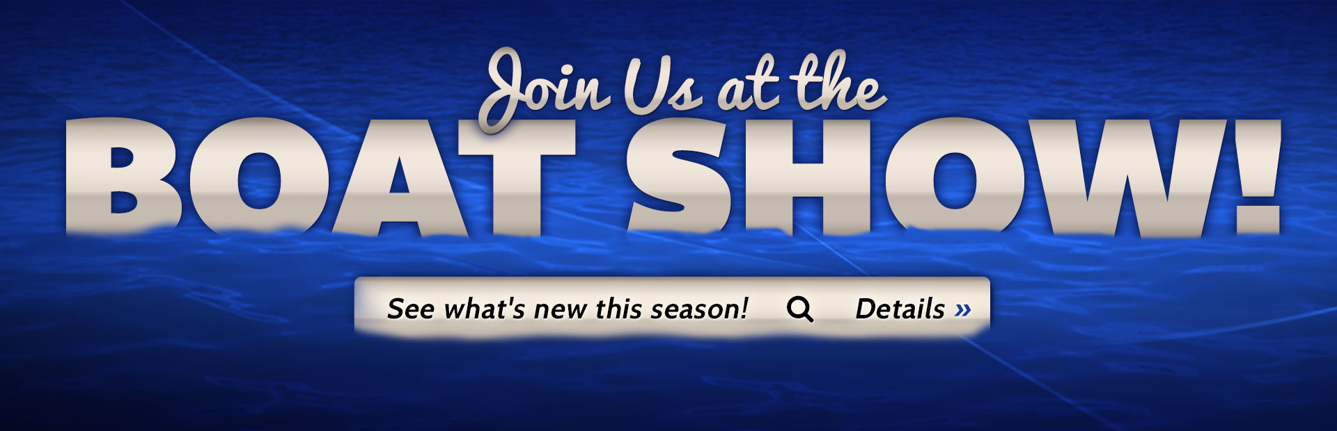 Join us at the boat show! Click here for details.