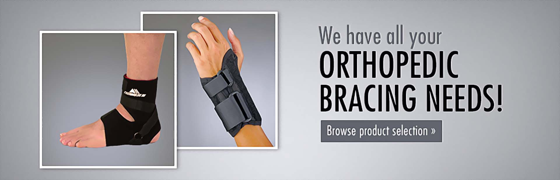 We have all your orthopedic bracing needs! Click here to browse our selection.