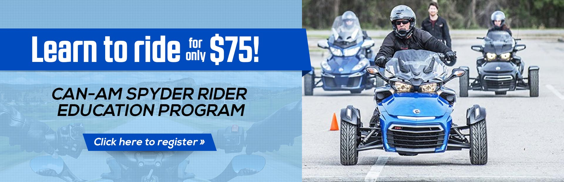 Can-Am Spyder Rider Education Program: Click here to register.