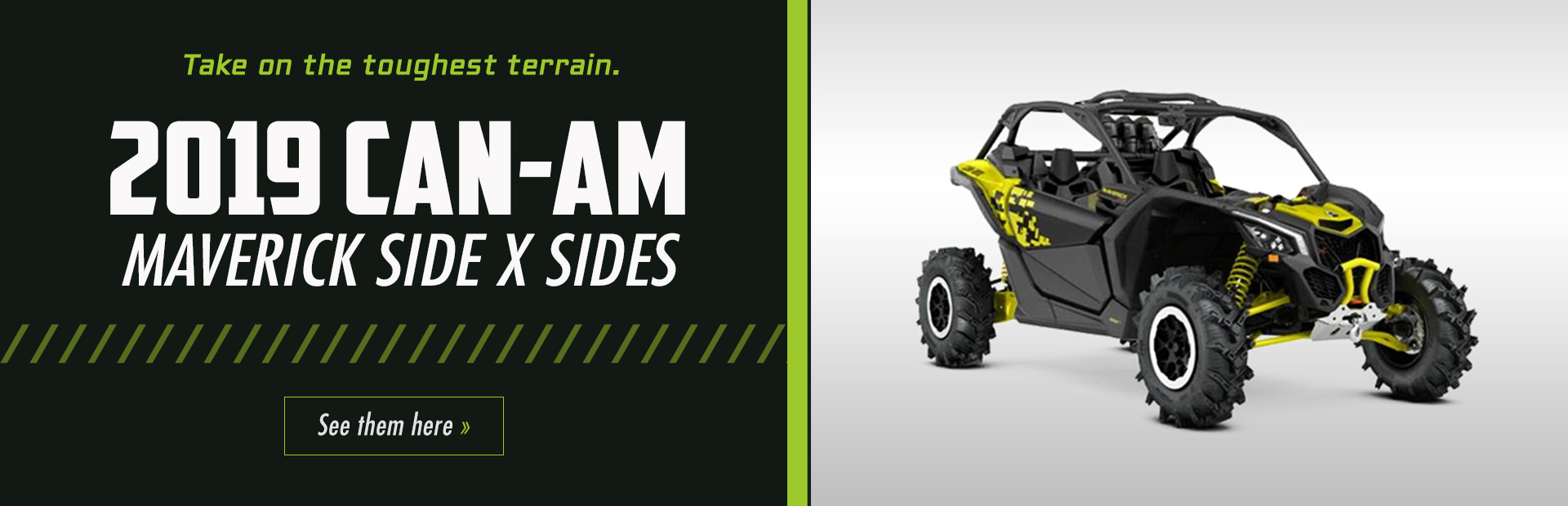 2019 Can-Am Maverick Side x Sides: Click here to view the models.