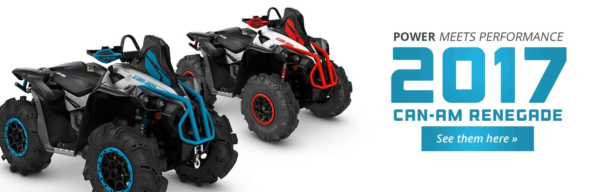 Power Meets Performance: Click here to see our 2017 Can-Am Renegade lineup!
