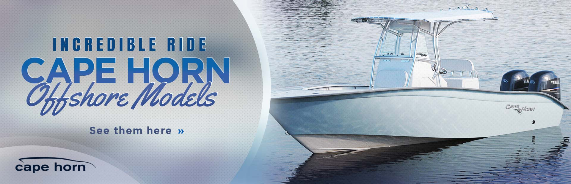 Cape Horn Offshore Boats: Click here to view the models.