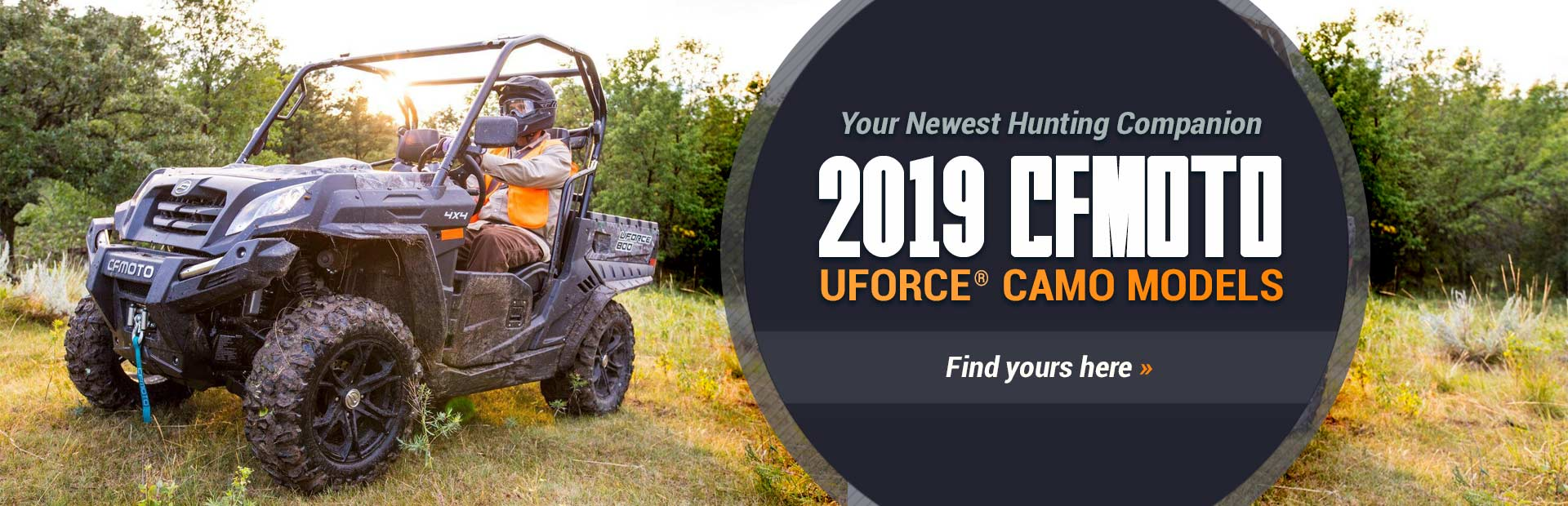 2019 CFMOTO UFORCE® Camo Models: Click here to view the lineup.
