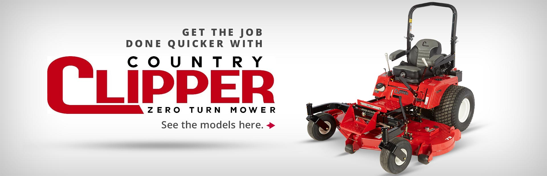 Get the job done quicker with Country Clipper! Click here to view the models.