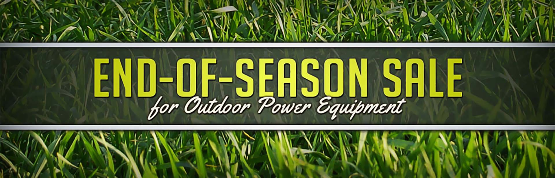 End-of-Season Sale for Outdoor Power Equipment: Contact us for details.