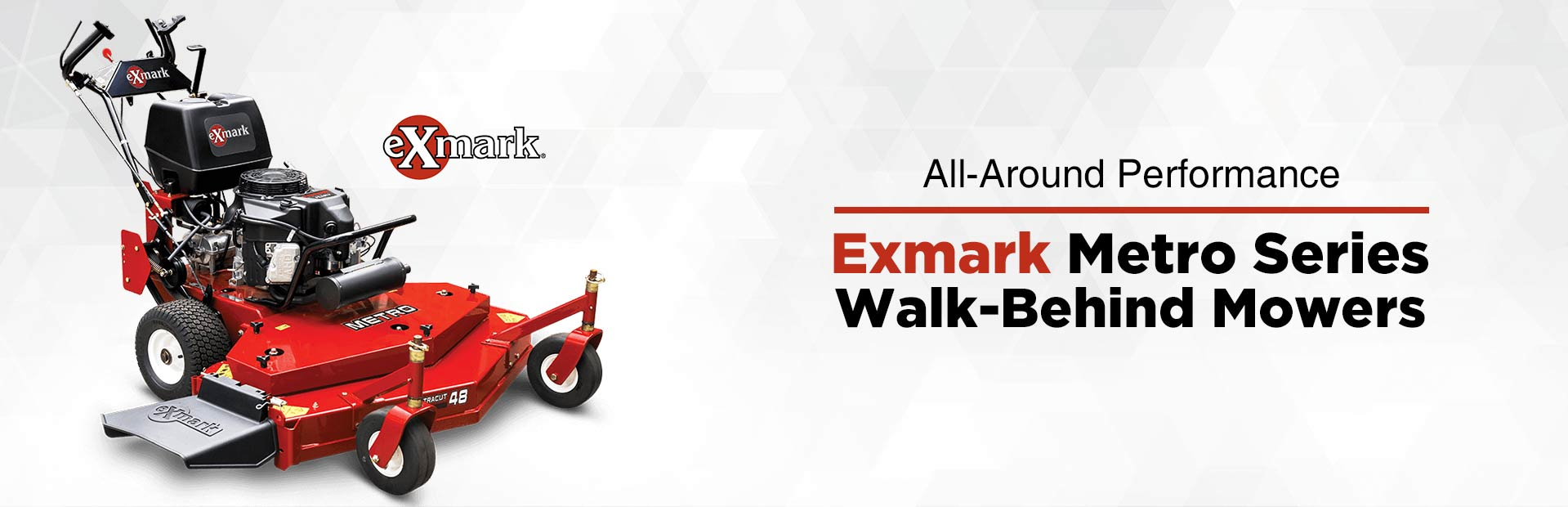 Exmark Metro Series Walk-Behind Mowers: Click here to view the models.
