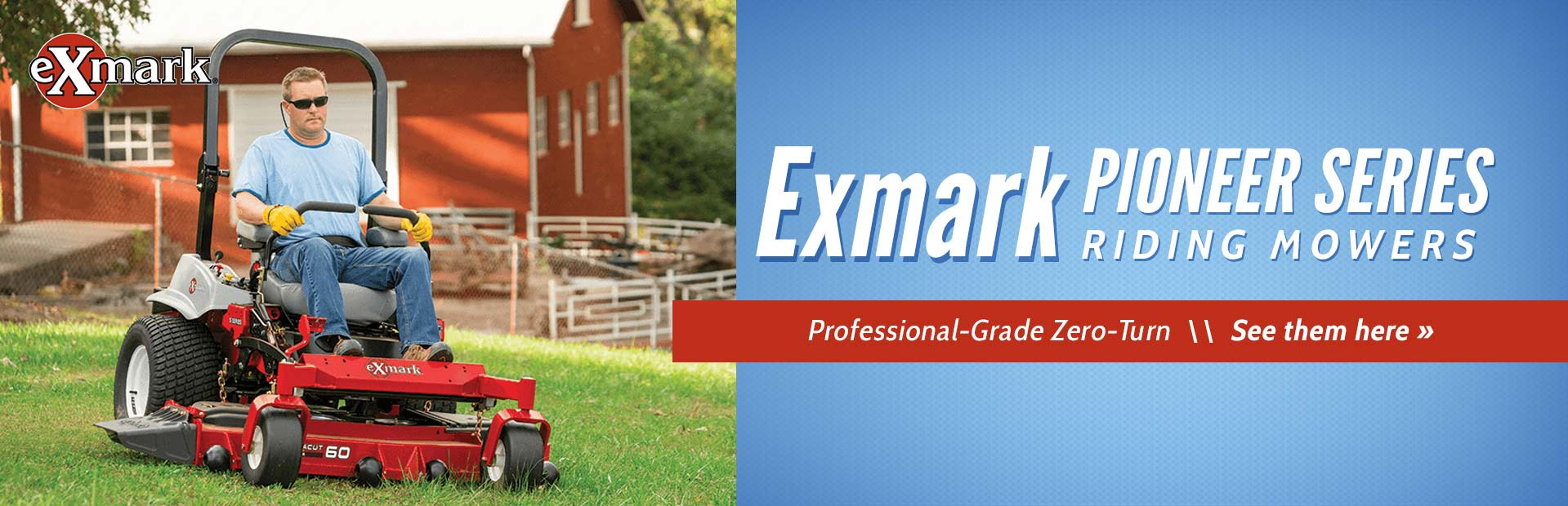 Exmark Pioneer Series Riding Mowers: Click here to view the models.