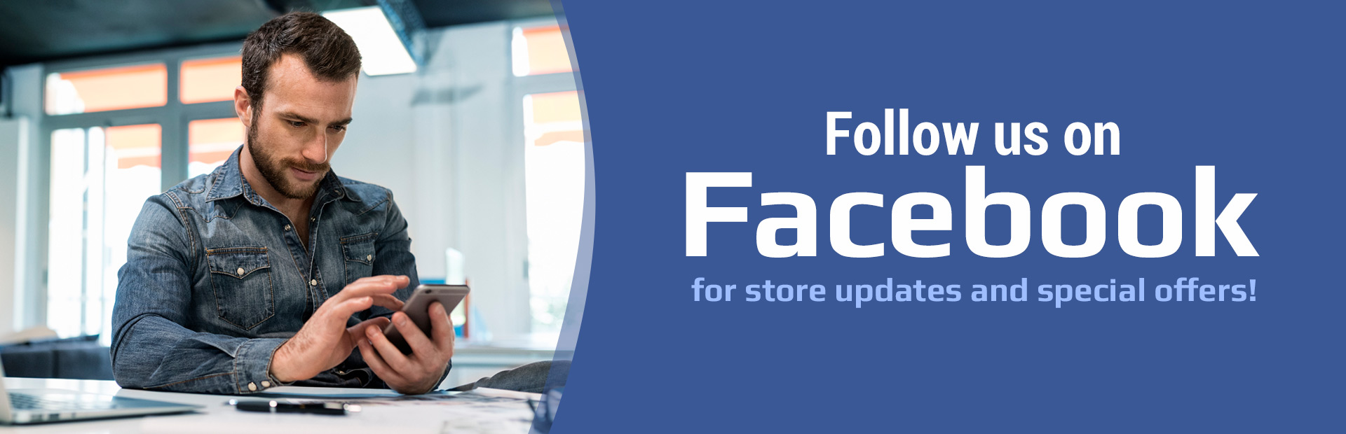Follow us on Facebook for store updates and special offers!