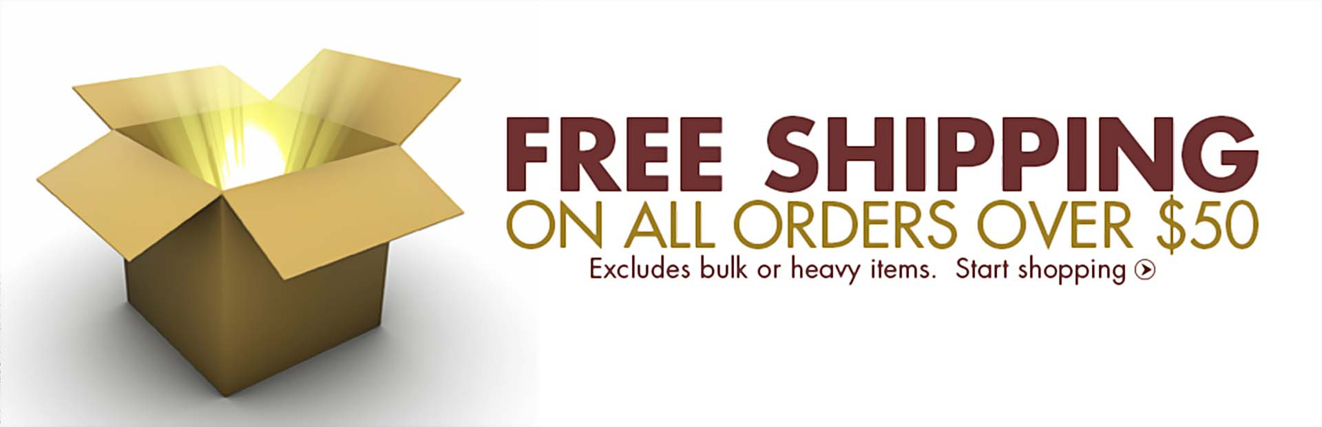 Get free shipping on all orders over $50! Offer excludes bulk or heavy items. Click here to start shopping.