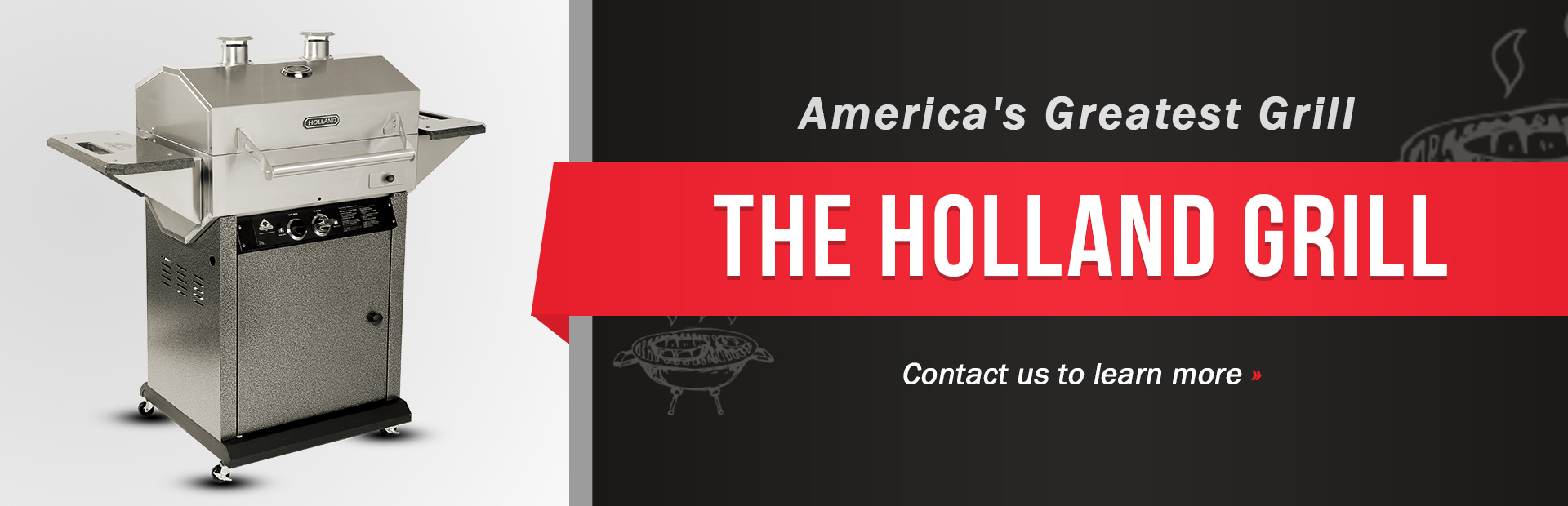 We carry Holland grills! Contact us to learn more.