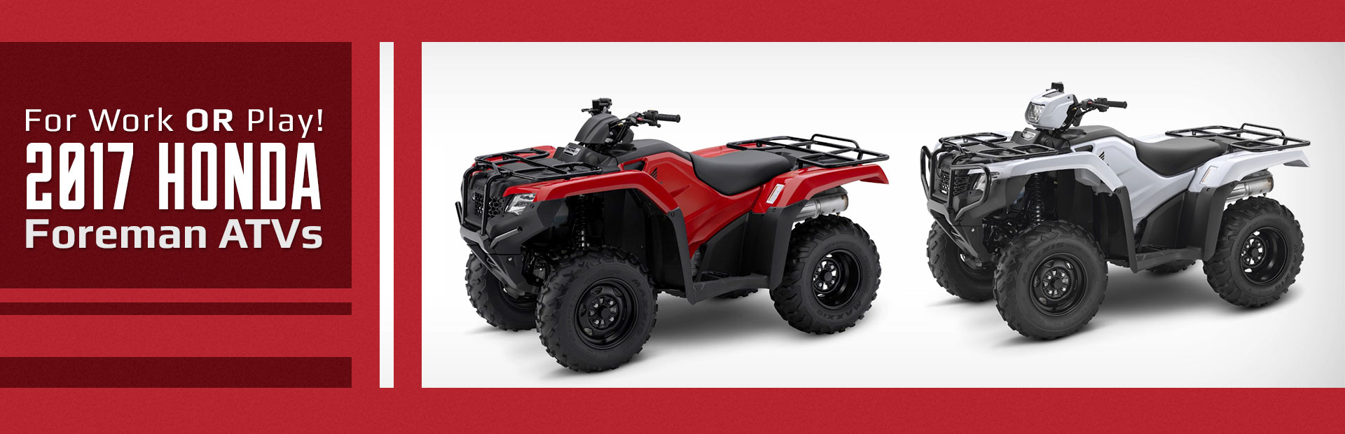 2017 Honda Foreman ATVs: Click here to view the lineup.