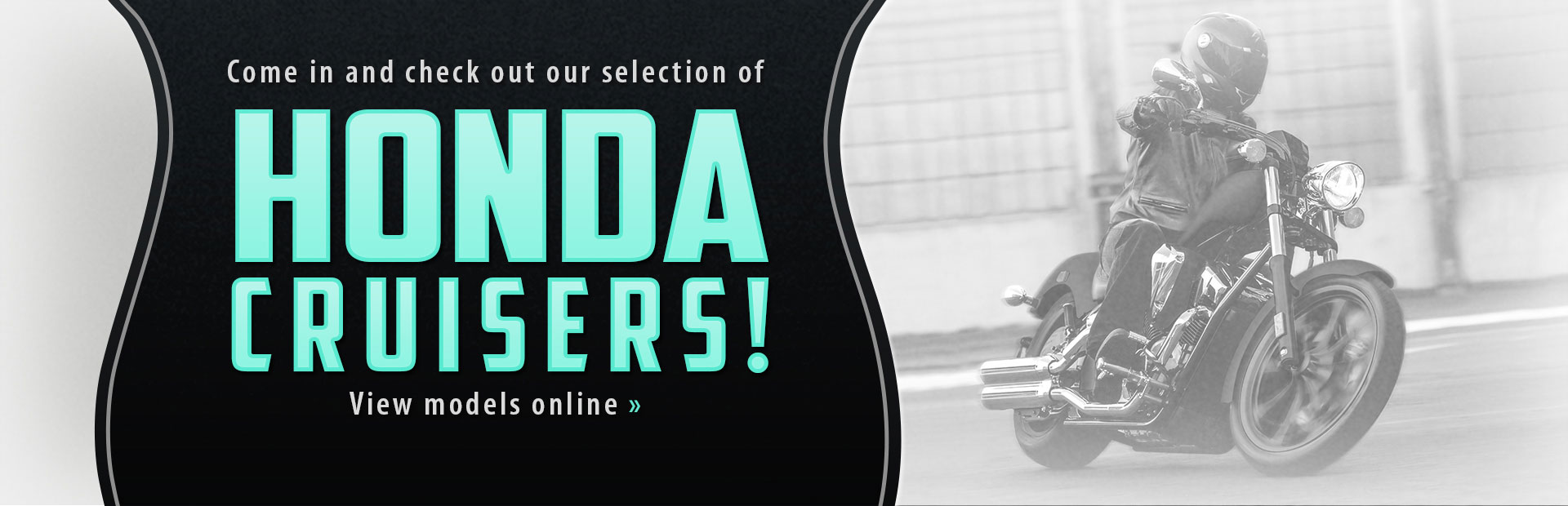 Come in and check out our selection of Honda cruisers! Click here to view models online.