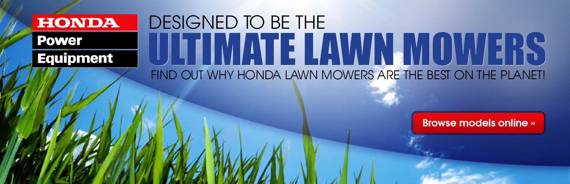 Honda lawn mowers are designed to be the ultimate lawn mowers. Click here to browse models online and to find out why they are the best on the planet!