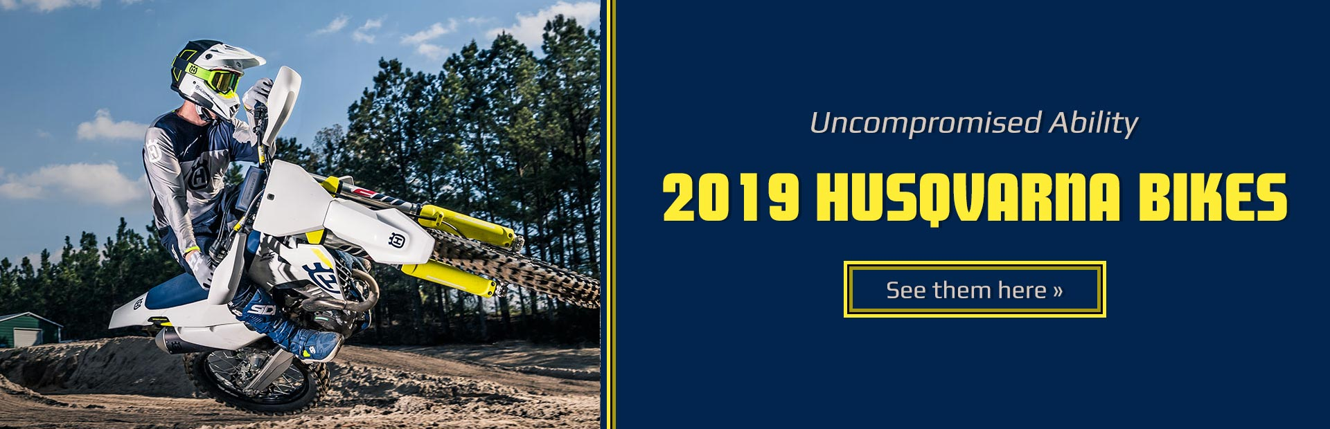 Uncompromised Ability: 2019 Husqvarna Bikes. Click here to view the models.