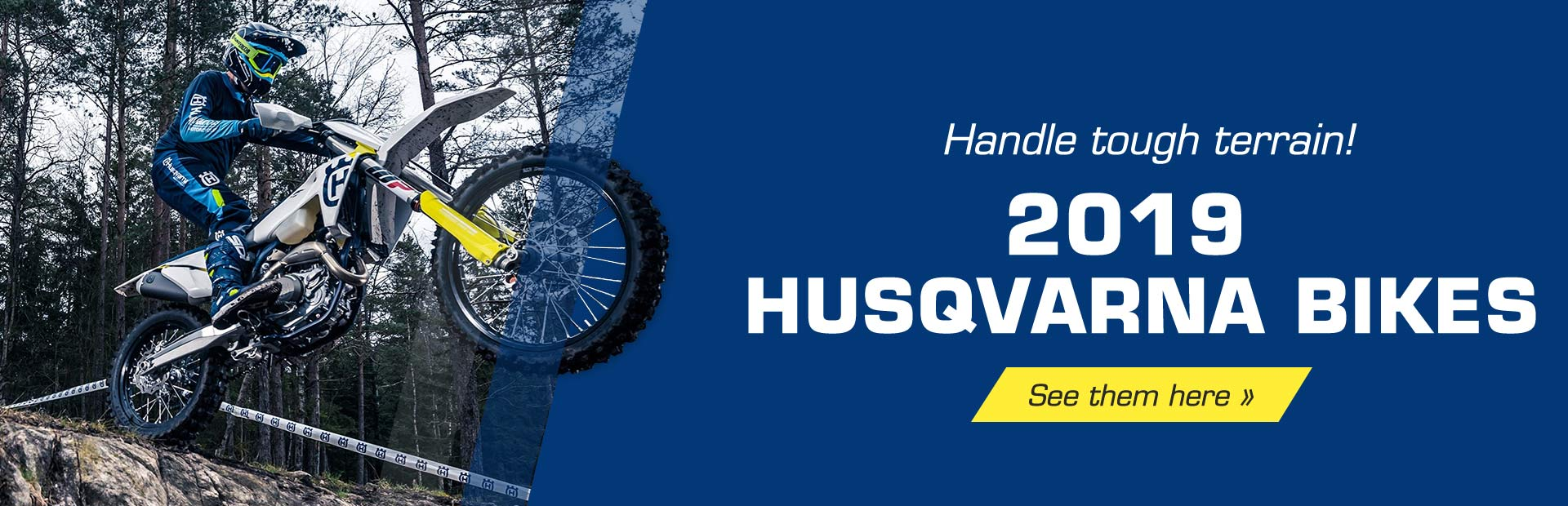 Handle tough terrain with 2019 Husqvarna bikes! Click here to view the models.