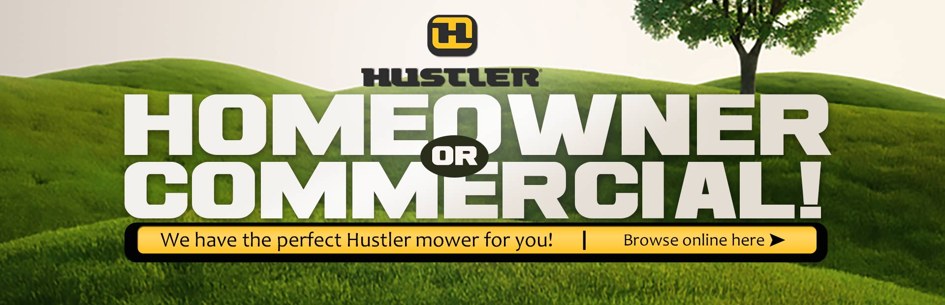 We have the perfect Hustler mower for you! Click here to browse the lawn mowers online.