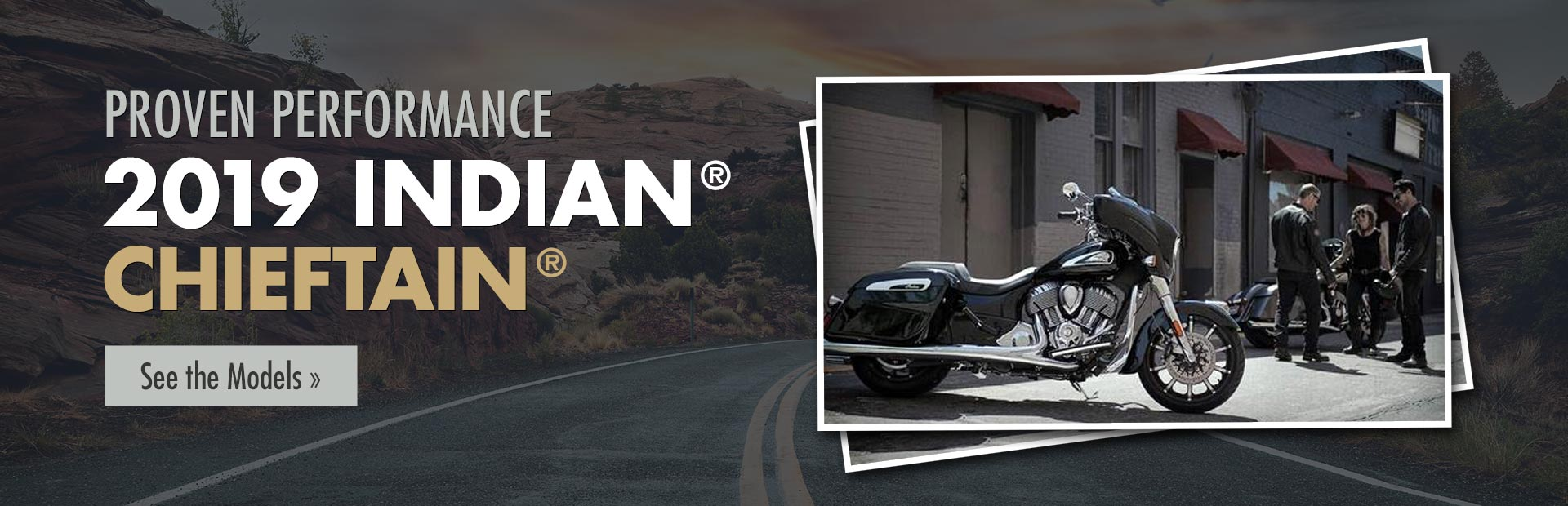 2019 Indian® Chieftain®: Click here to view the models.