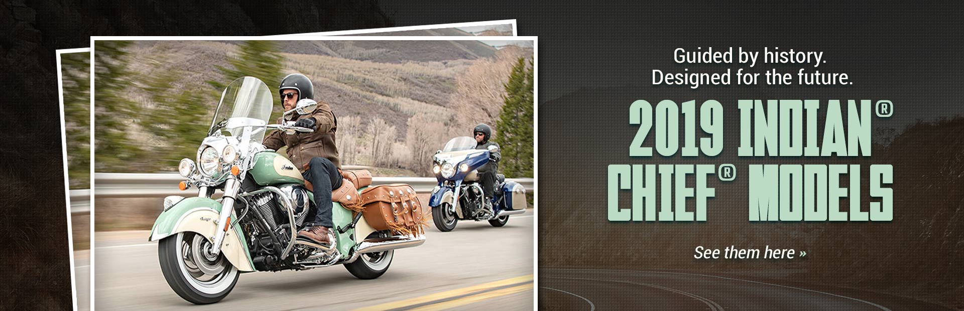 2019 Indian® Chief®: Click here to view the models.