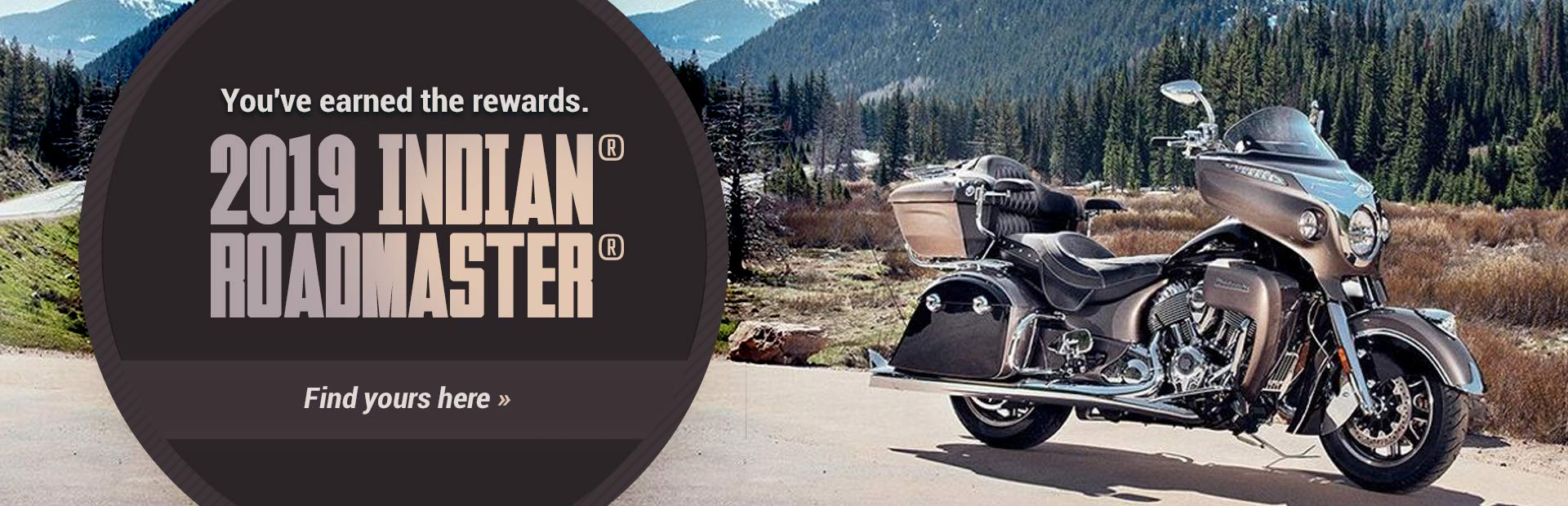 2019 Indian® Roadmaster®: Click here to view the models.