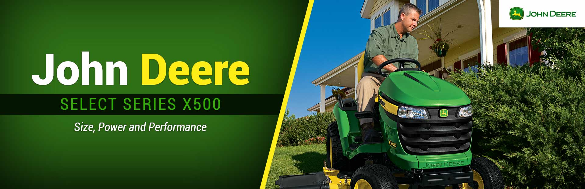 John Deere Select Series X500: Click here to view the models.