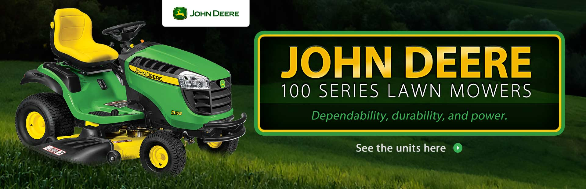 John Deere 100 series lawn mowers are powerful, dependable, and durable! Click here to view our sele