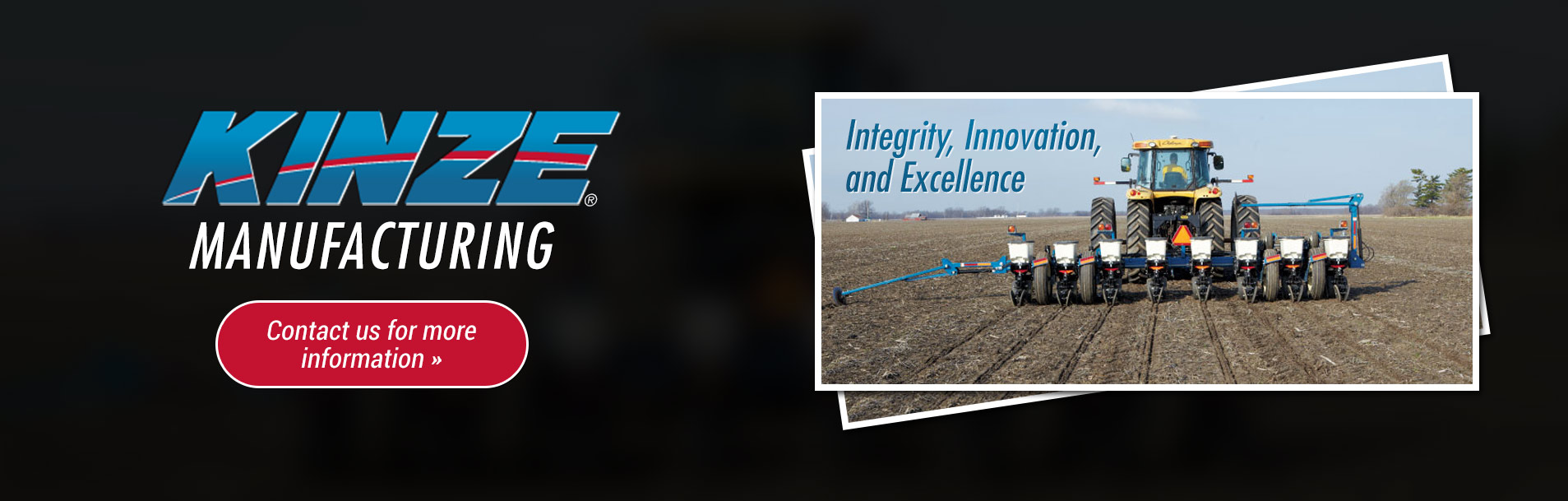Kinze Manufacturing: Contact us for more information.