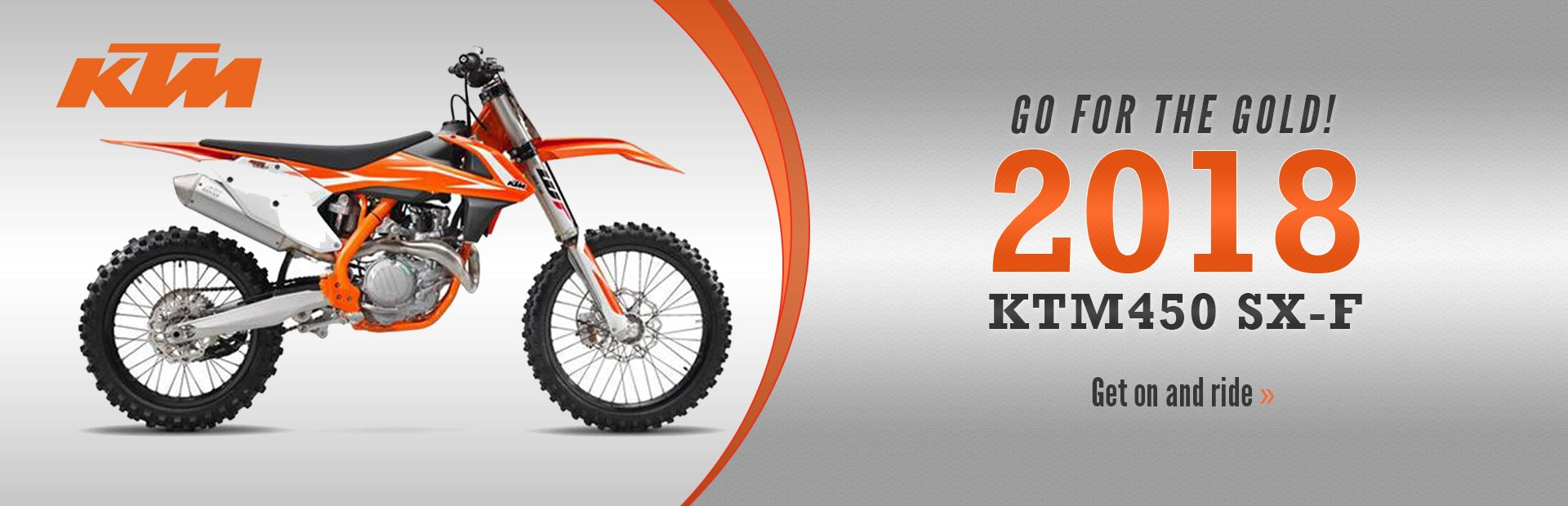 Go for the gold with the 2018 KTM 450 SX-F! Click here for details.