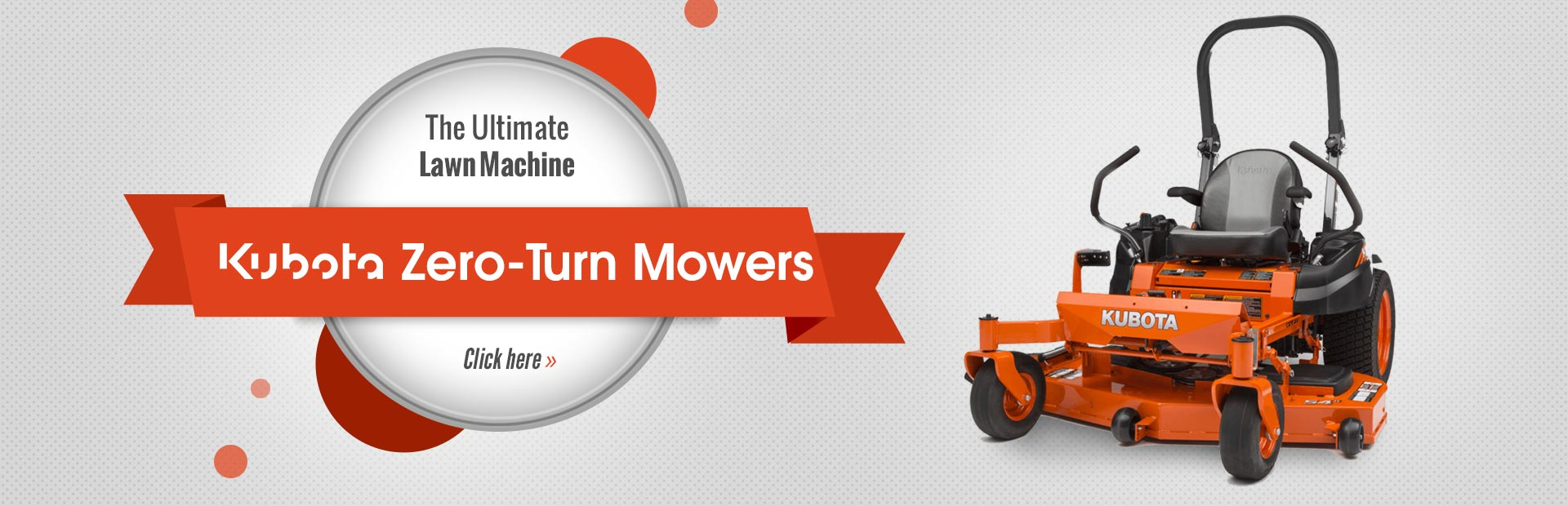 Kubota Zero-Turn Mowers: Click here to view the models.