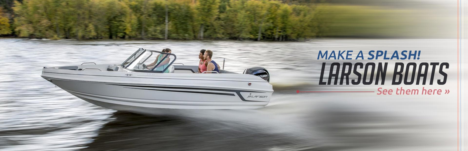 Larson Boats: Click here to view the lineup!