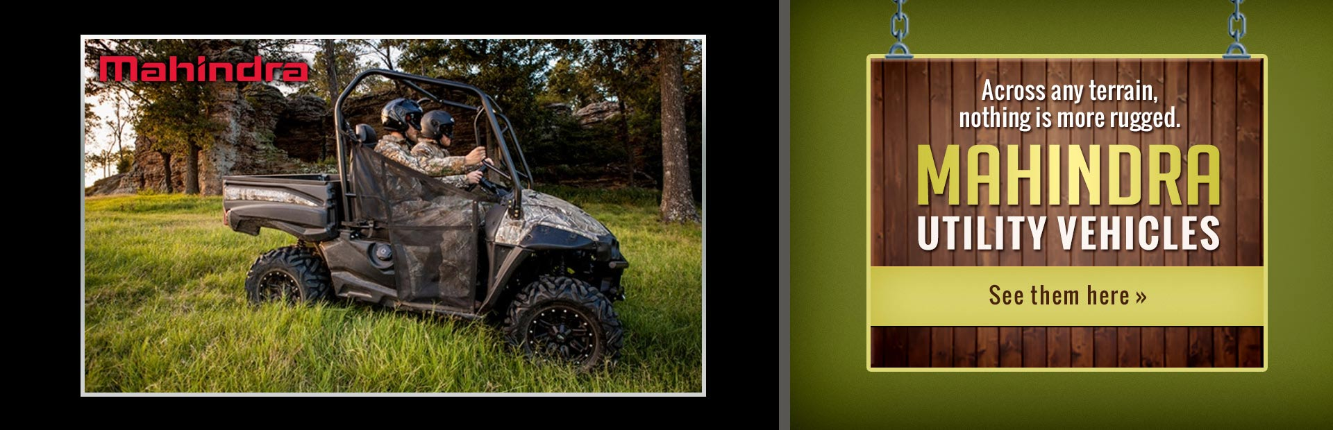 Across any terrain, nothing is more rugged than Mahindra utility vehicles. Click here to view our se