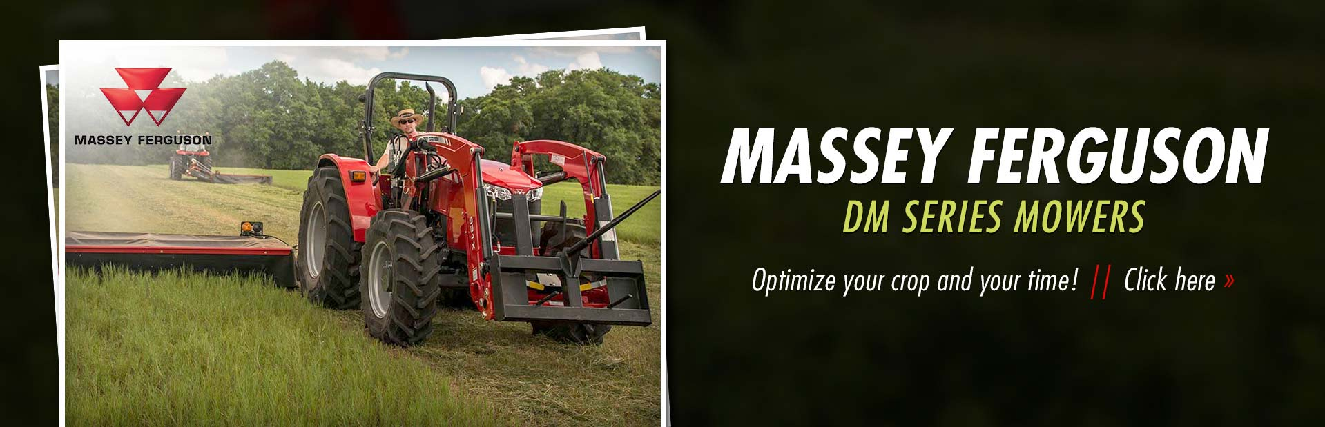 Optimize your crop and your time with Massey Ferguson DM series mowers! Click here to view our selec