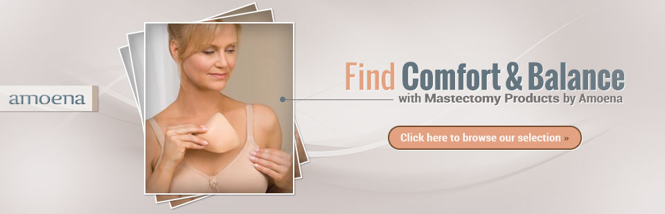 We carry mastectomy products by Amoena.