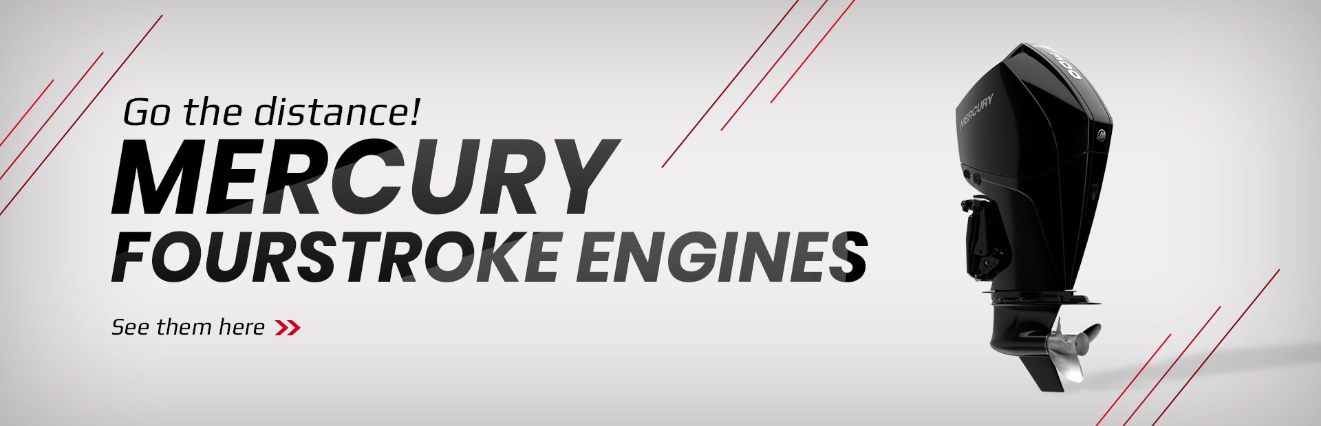 Mercury FourStroke Engines: Go the distance! Click here to view the models.