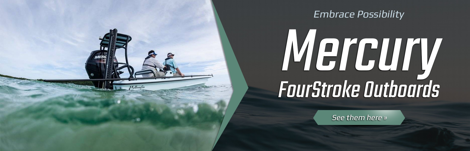 Embrace possibility with Mercury FourStroke outboards. Click here to view the models.
