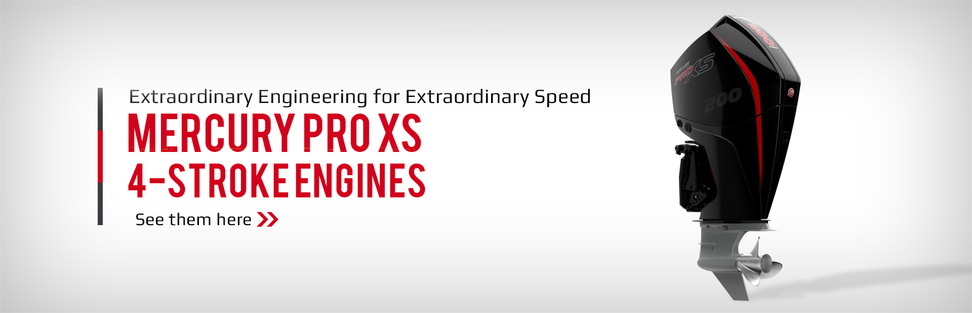 Mercury Pro XS 4-stroke Engines: extraordinary engineering for extraordinary speed. Click here to vi