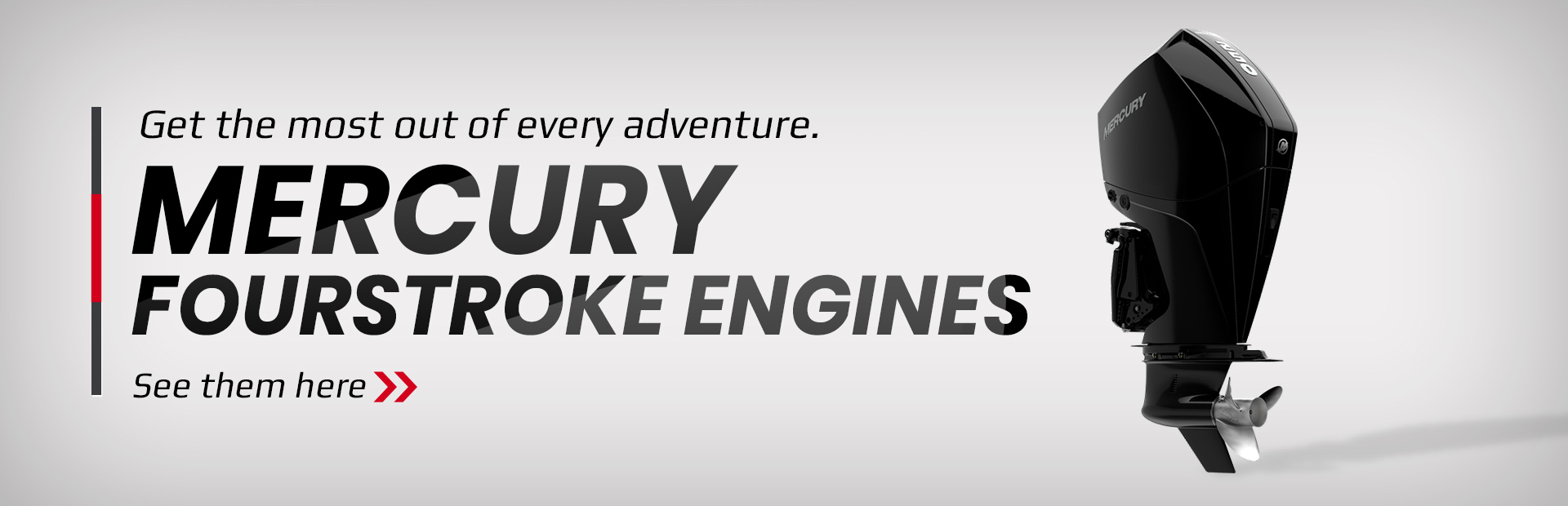 Get the most out of every adventure with Mercury FourStroke engines. See the models here.