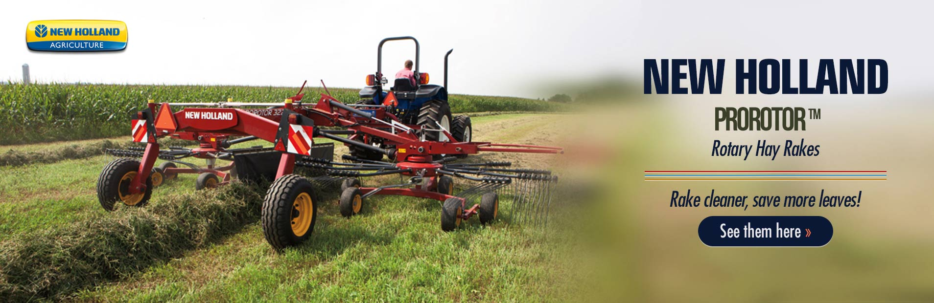 Click here to view our selection of New Holland ProRotor™ rotary hay rakes!